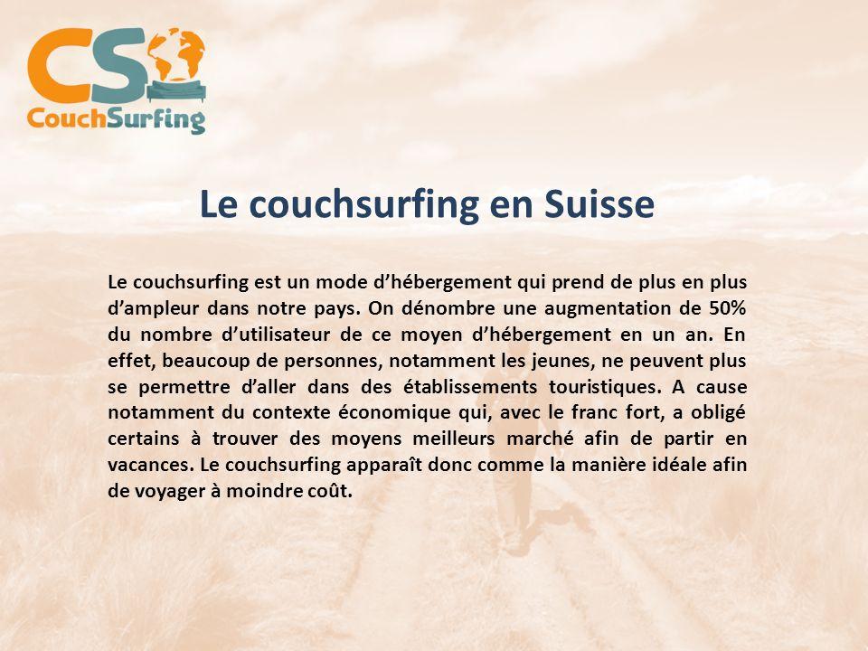 Le couchsurfing en Suisse Le couchsurfing est un mode dhébergement qui prend de plus en plus dampleur dans notre pays. On dénombre une augmentation de