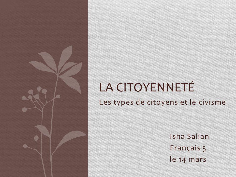 Les types de citoyens et le civisme Isha Salian Français 5 le 14 mars LA CITOYENNETÉ