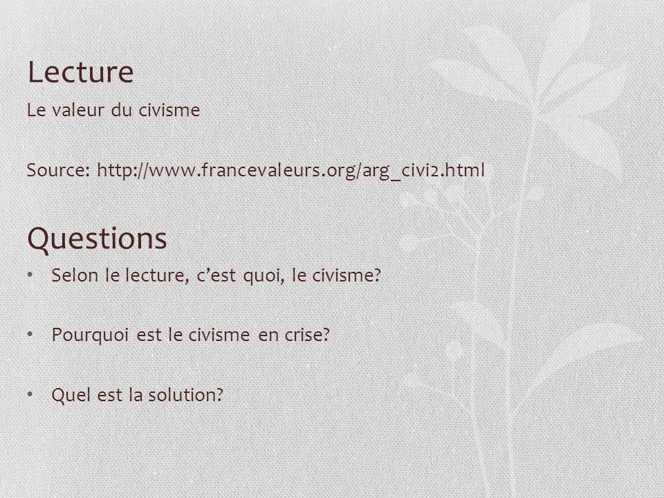 Lecture Le valeur du civisme Source: http://www.francevaleurs.org/arg_civi2.html Questions Selon le lecture, cest quoi, le civisme? Pourquoi est le ci
