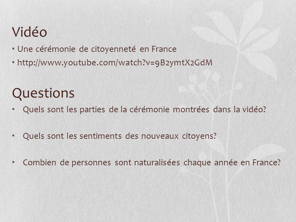 Vidéo Une cérémonie de citoyenneté en France http://www.youtube.com/watch?v=9B2ymtX2GdM Questions Quels sont les parties de la cérémonie montrées dans