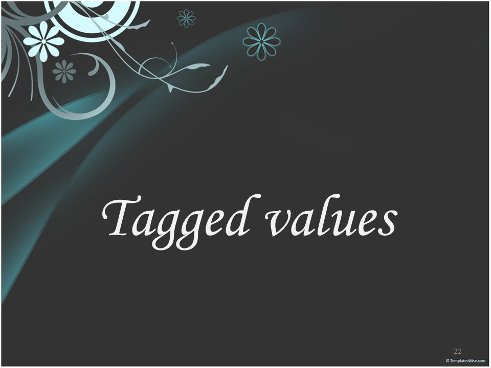 Tagged values 22