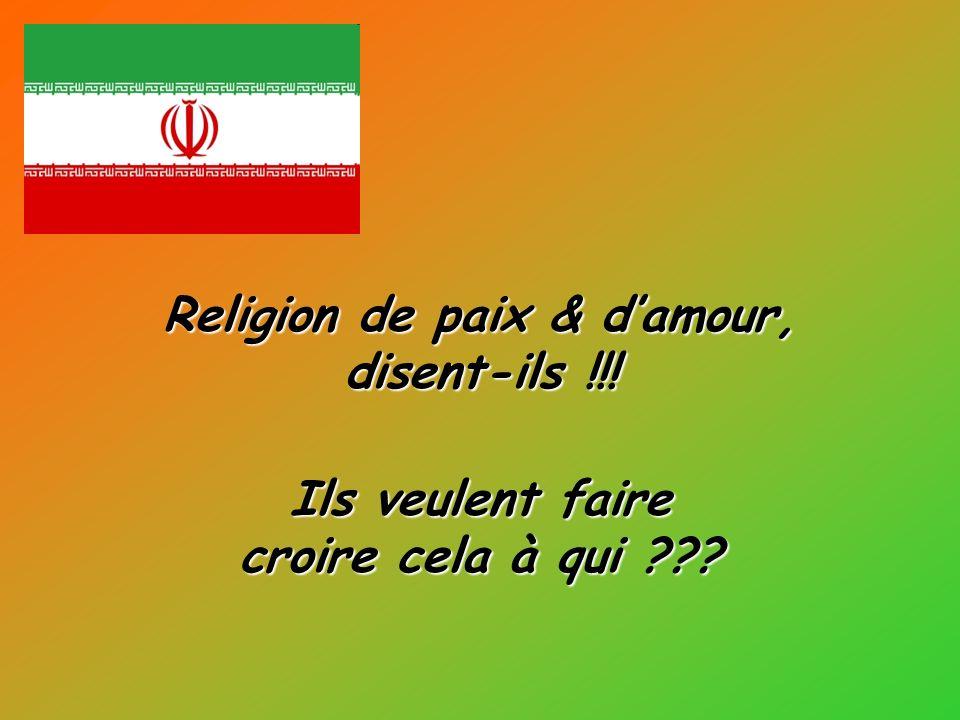 Religion de paix & damour, disent-ils !!! Ils veulent faire croire cela à qui ???