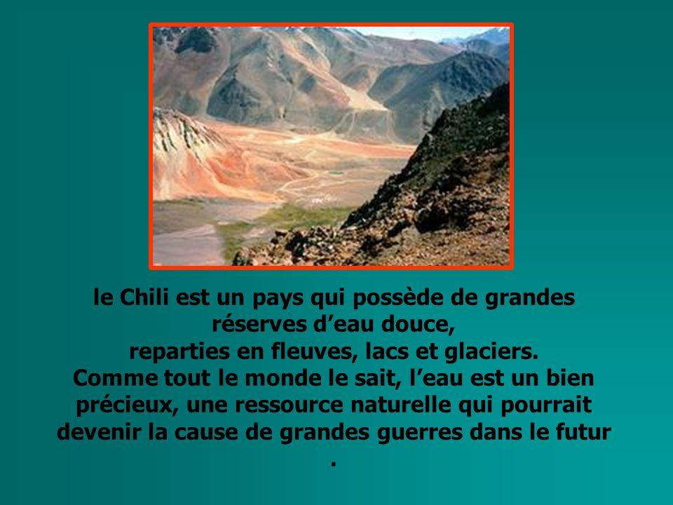 le Chili est un pays qui possède de grandes réserves deau douce, reparties en fleuves, lacs et glaciers.