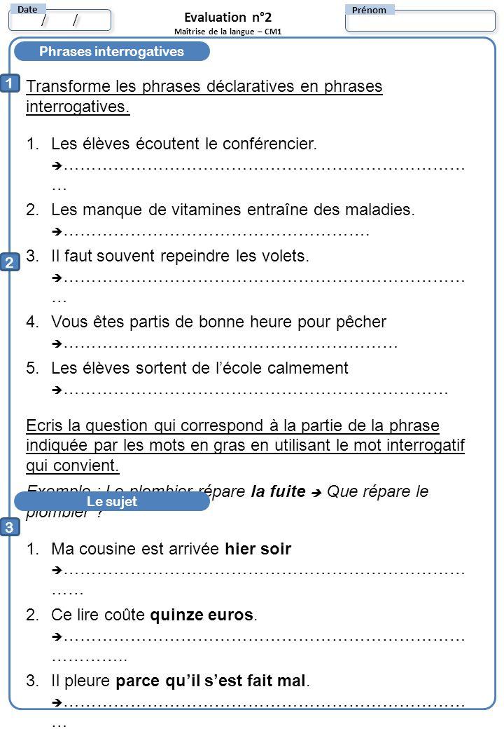 Phrases interrogatives 1 Transforme les phrases déclaratives en phrases interrogatives.