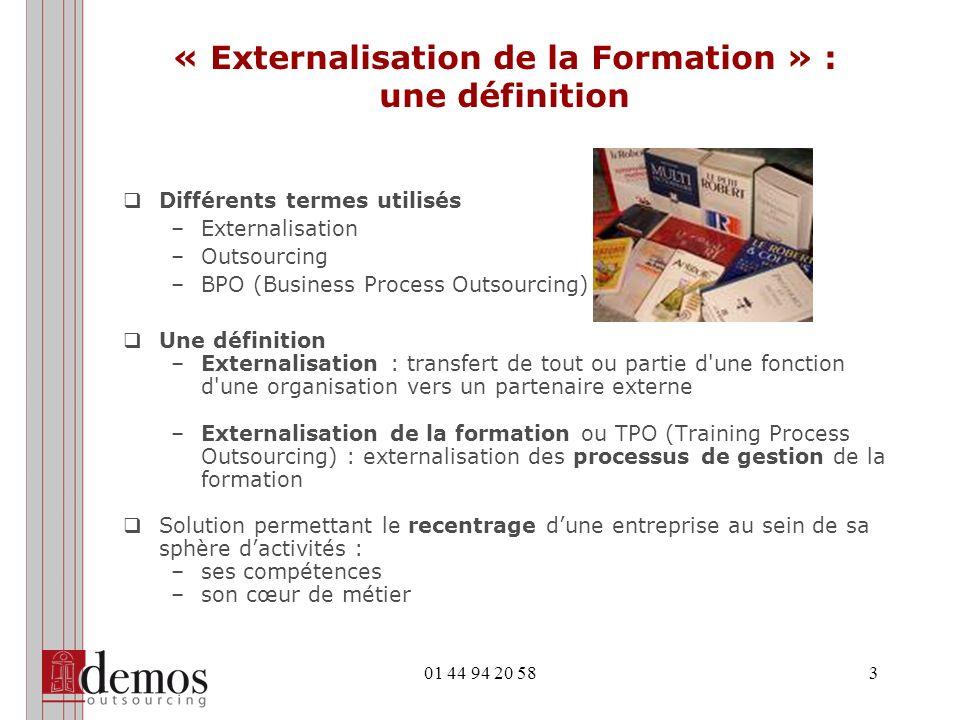 01 44 94 20 583 « Externalisation de la Formation » : une définition Différents termes utilisés –Externalisation –Outsourcing –BPO (Business Process O