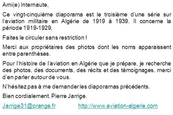Ami(e) Internaute, Ce vingt-cinquième diaporama est le troisième dune série sur laviation militaire en Algérie de 1919 à 1939. Il concerne la période