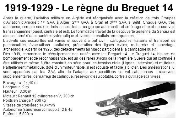 1919-1929 - Le règne du Breguet 14 Après la guerre, laviation militaire en Algérie est réorganisée avec la création de trois Groupes dAviation dAfriqu