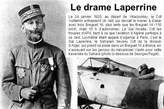 Le drame Laperrine Le 24 janvier 1920, au départ de Villacoublay, le Cdt Vuillemin entreprend un raid qui devrait le mener à Dakar avec trois Breguet