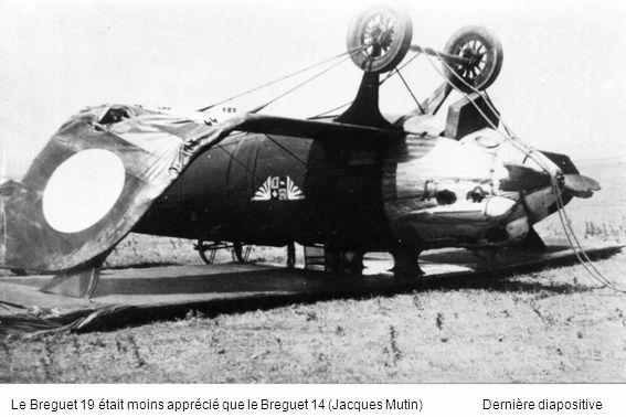 Le Breguet 19 était moins apprécié que le Breguet 14 (Jacques Mutin)Dernière diapositive