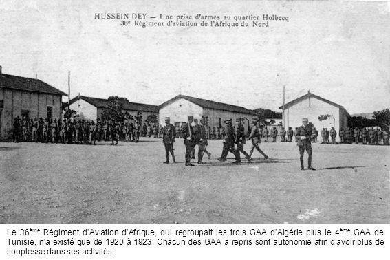 Le 36 ème Régiment dAviation dAfrique, qui regroupait les trois GAA dAlgérie plus le 4 ème GAA de Tunisie, na existé que de 1920 à 1923. Chacun des GA