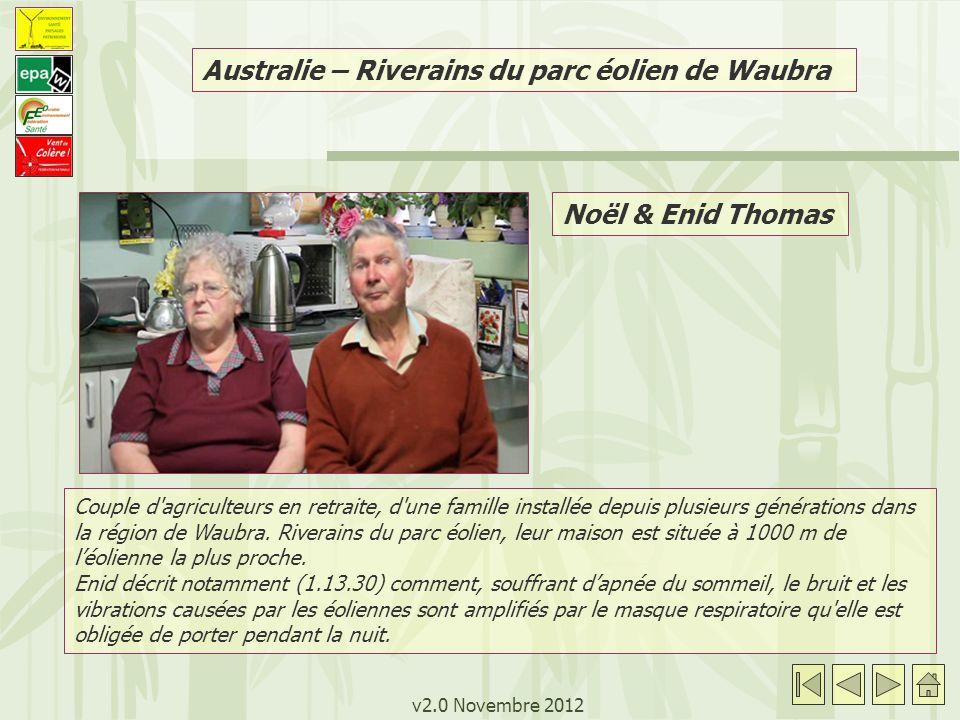 v2.0 Novembre 2012 Australie – Riverains du parc éolien de Waubra Couple d agriculteurs en retraite, d une famille installée depuis plusieurs générations dans la région de Waubra.