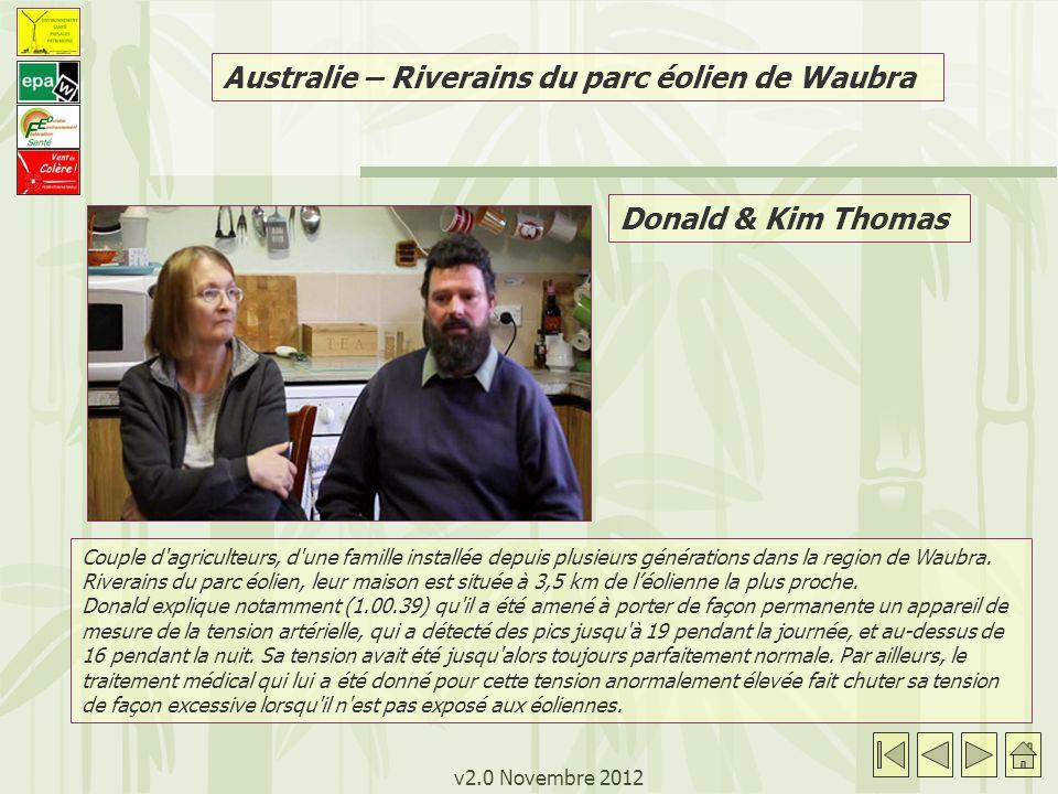 v2.0 Novembre 2012 Donald & Kim Thomas Australie – Riverains du parc éolien de Waubra Couple d agriculteurs, d une famille installée depuis plusieurs générations dans la region de Waubra.