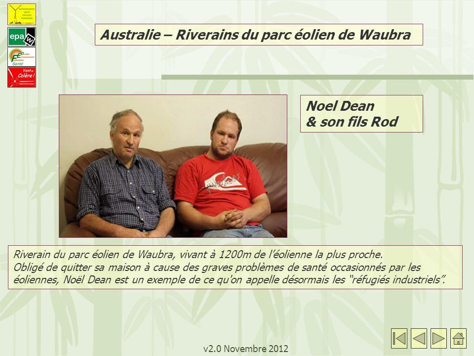 v2.0 Novembre 2012 Noel Dean & son fils Rod Australie – Riverains du parc éolien de Waubra Riverain du parc éolien de Waubra, vivant à 1200m de léolienne la plus proche.