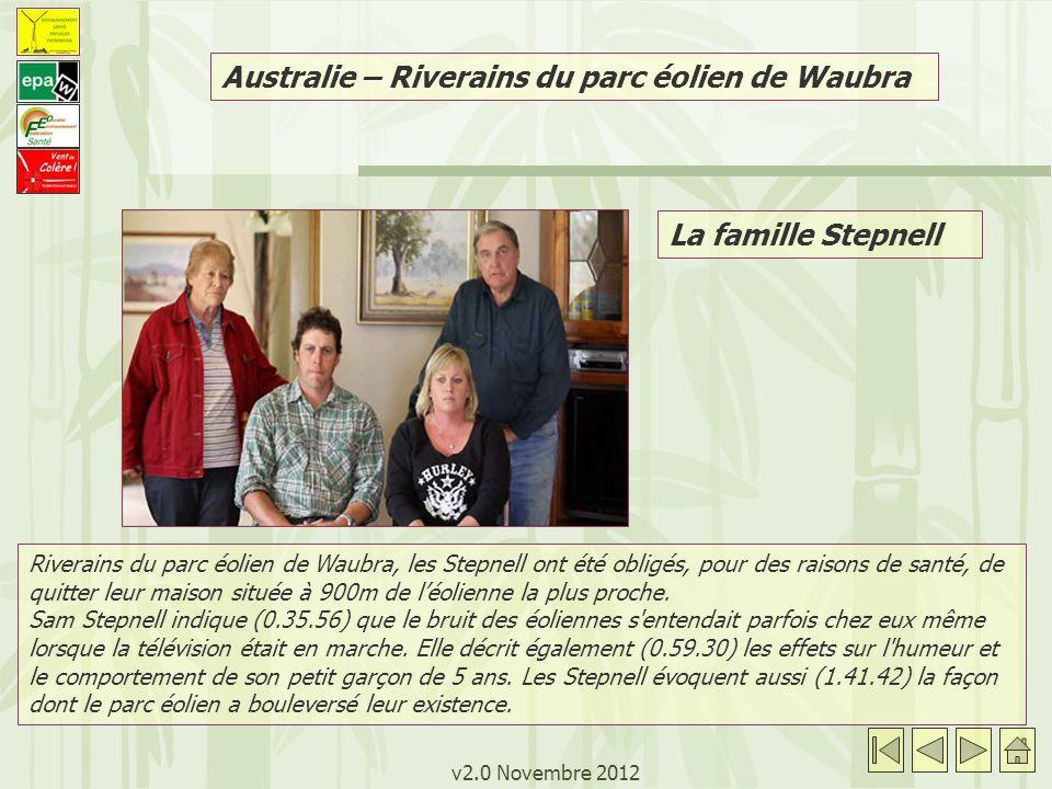 v2.0 Novembre 2012 La famille Stepnell Australie – Riverains du parc éolien de Waubra Riverains du parc éolien de Waubra, les Stepnell ont été obligés, pour des raisons de santé, de quitter leur maison située à 900m de léolienne la plus proche.