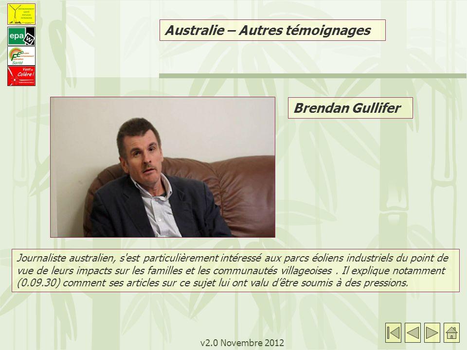 v2.0 Novembre 2012 Australie – Autres témoignages Brendan Gullifer Journaliste australien, s est particulièrement intéressé aux parcs éoliens industriels du point de vue de leurs impacts sur les familles et les communautés villageoises.