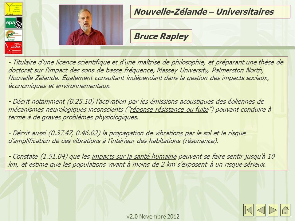 v2.0 Novembre 2012 Nouvelle-Zélande – Universitaires Bruce Rapley - Titulaire d une licence scientifique et d une maîtrise de philosophie, et préparant une thèse de doctorat sur l impact des sons de basse fréquence, Massey University, Palmerston North, Nouvelle-Zélande.