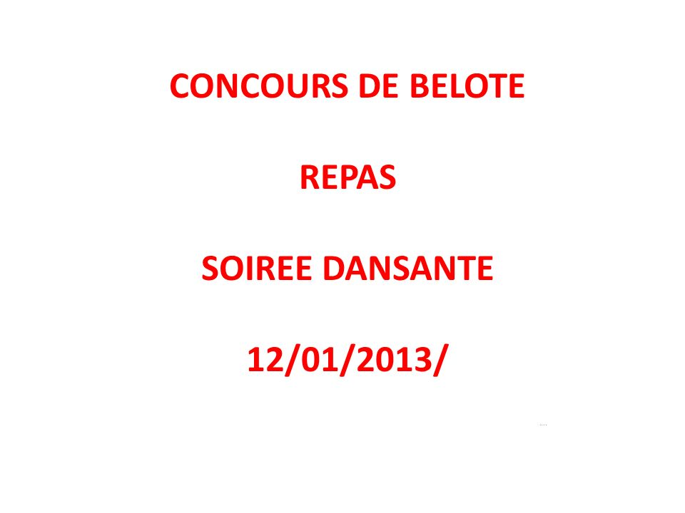 CONCOURS DE BELOTE REPAS SOIREE DANSANTE 12/01/2013/ ….
