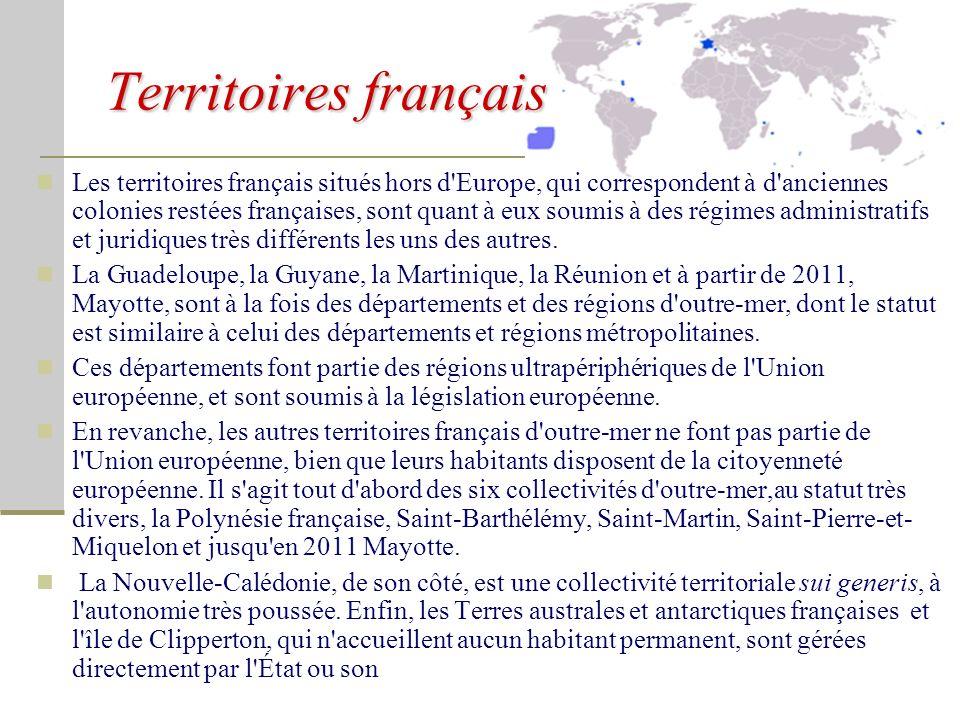 Territoires français Les territoires français situés hors d Europe, qui correspondent à d anciennes colonies restées françaises, sont quant à eux soumis à des régimes administratifs et juridiques très différents les uns des autres.