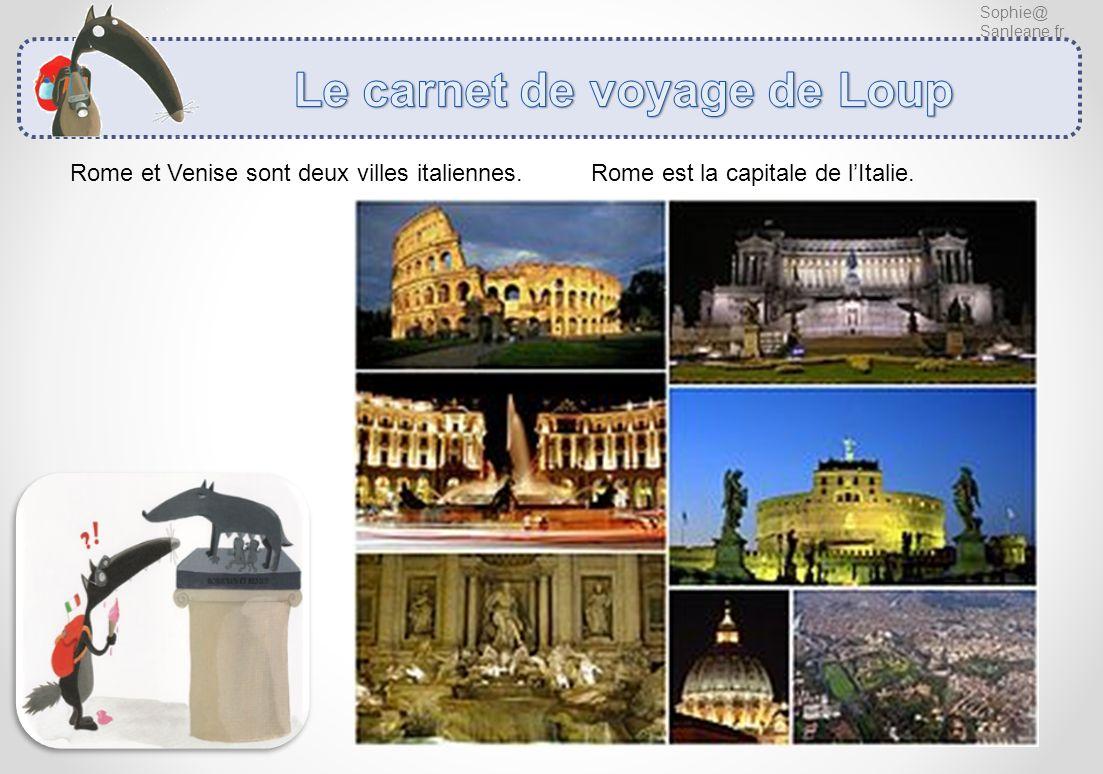 Sophie@ Sanleane.fr Rome et Venise sont deux villes italiennes. Rome est la capitale de lItalie.