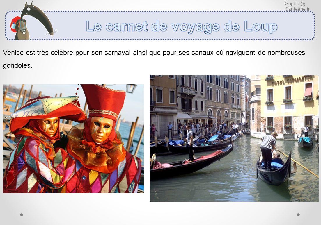 Sophie@ Sanleane.fr Venise est très célèbre pour son carnaval ainsi que pour ses canaux où naviguent de nombreuses gondoles.