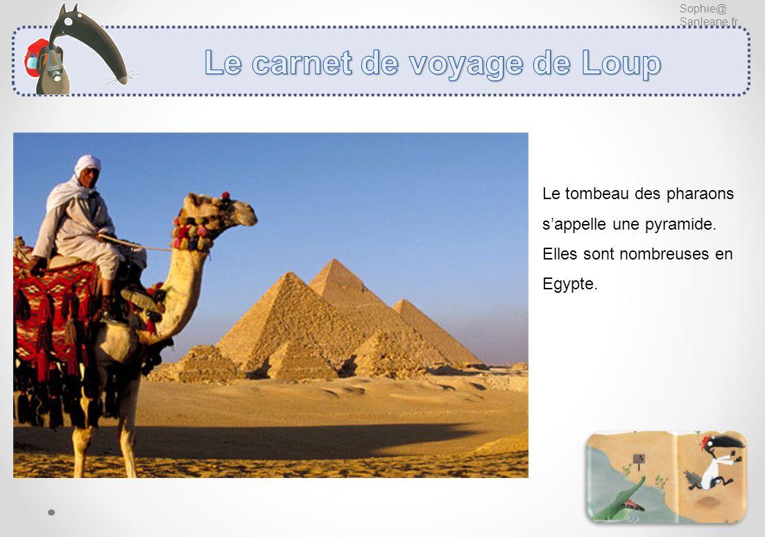 Sophie@ Sanleane.fr Le tombeau des pharaons sappelle une pyramide. Elles sont nombreuses en Egypte.