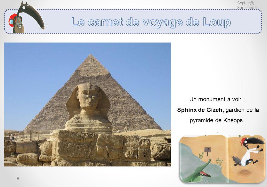 Sophie@ Sanleane.fr Un monument à voir : Sphinx de Gizeh, gardien de la pyramide de Khéops..