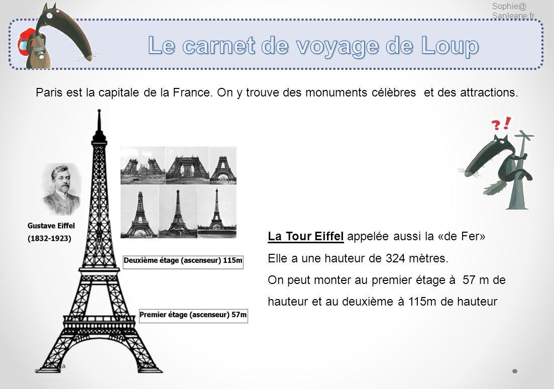 Paris est la capitale de la France. On y trouve des monuments célèbres et des attractions. Sophie@ Sanleane.fr La Tour Eiffel appelée aussi la «de Fer