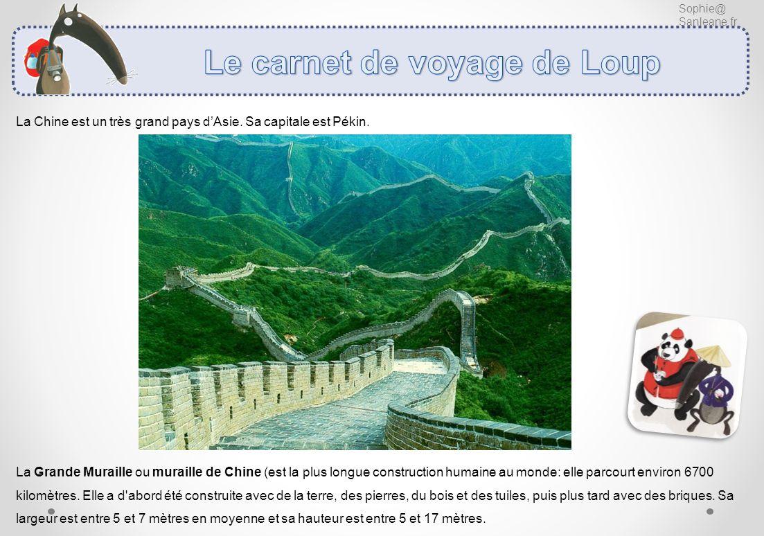 Sophie@ Sanleane.fr La Chine est un très grand pays dAsie. Sa capitale est Pékin. La Grande Muraille ou muraille de Chine (est la plus longue construc