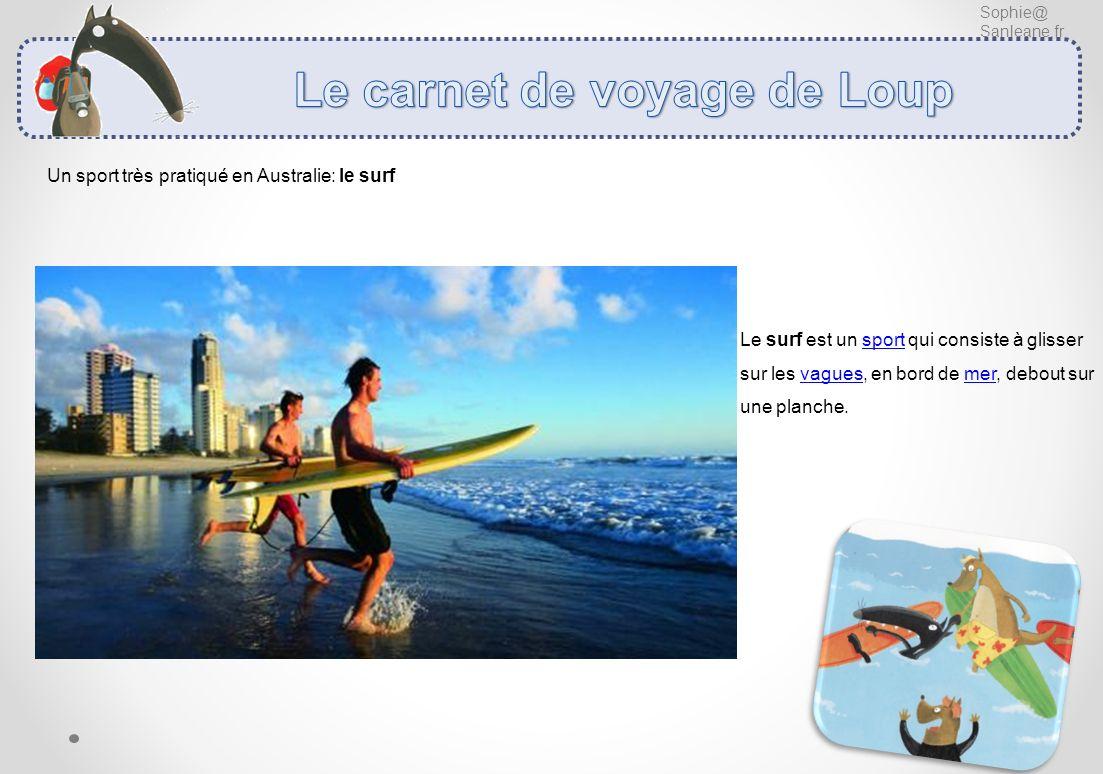 Sophie@ Sanleane.fr Un sport très pratiqué en Australie: le surf Le surf est un sport qui consiste à glisser sur les vagues, en bord de mer, debout su