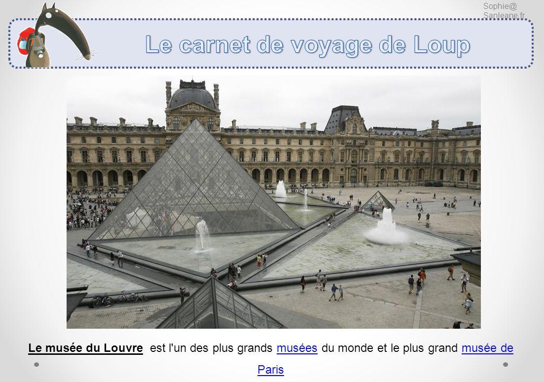Sophie@ Sanleane.fr Le musée du Louvre est l'un des plus grands musées du monde et le plus grand musée de Paris