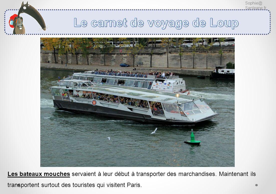 Sophie@ Sanleane.fr Les bateaux mouches servaient à leur début à transporter des marchandises. Maintenant ils transportent surtout des touristes qui v