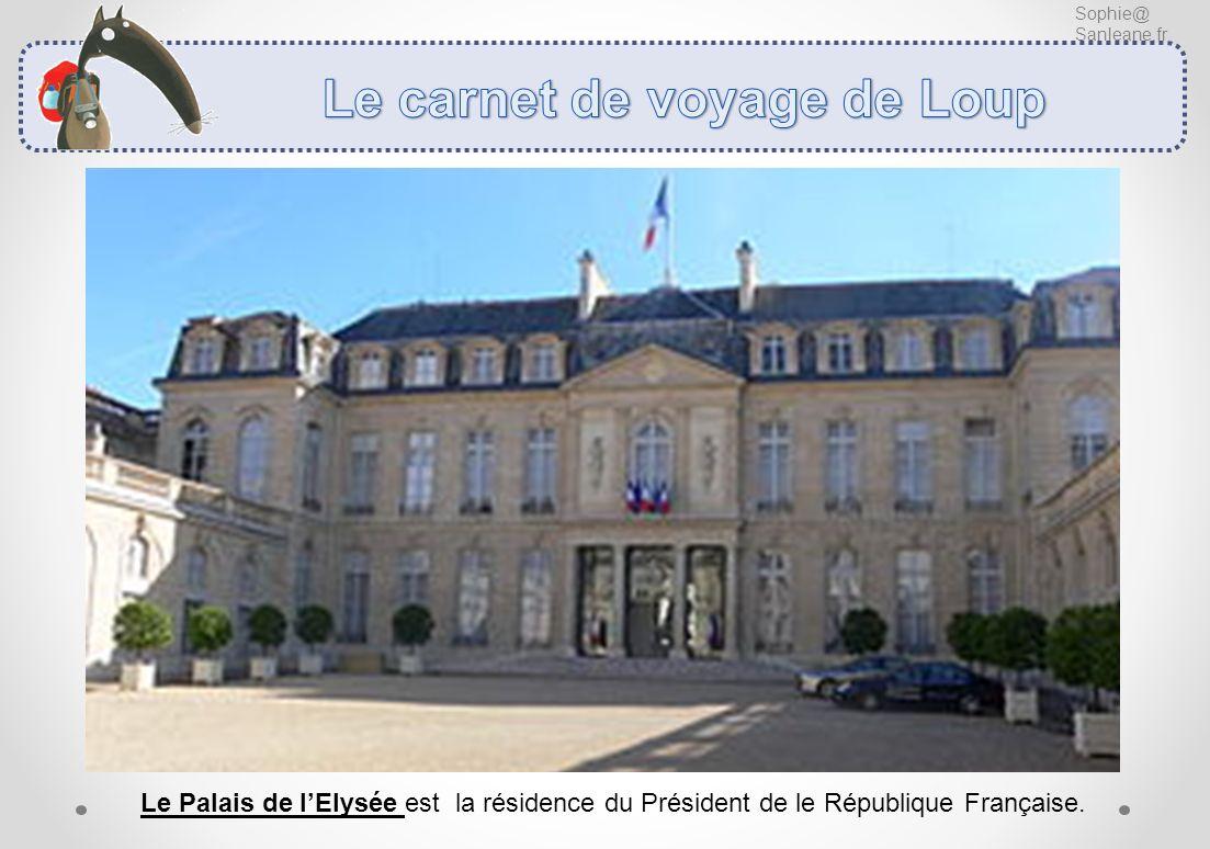 Sophie@ Sanleane.fr Le Palais de lElysée est la résidence du Président de le République Française.