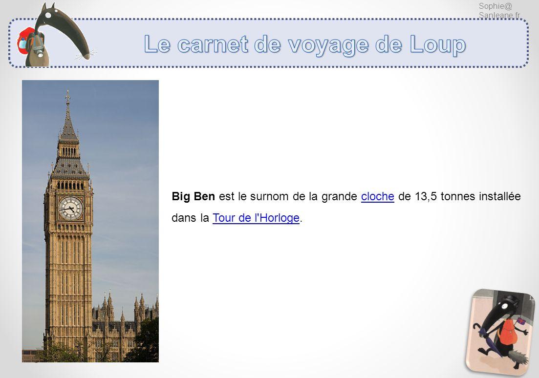 Sophie@ Sanleane.fr Big Ben est le surnom de la grande cloche de 13,5 tonnes installée dans la Tour de l'Horloge.
