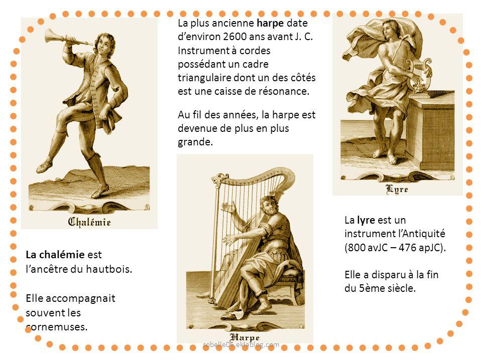 La chalémie est lancêtre du hautbois. Elle accompagnait souvent les cornemuses. La plus ancienne harpe date denviron 2600 ans avant J. C. Instrument à
