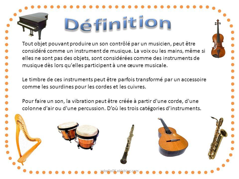 Tout objet pouvant produire un son contrôlé par un musicien, peut être considéré comme un instrument de musique. La voix ou les mains, même si elles n