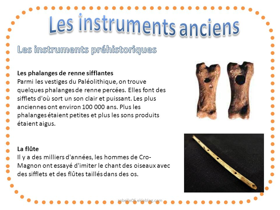 Les phalanges de renne sifflantes Parmi les vestiges du Paléolithique, on trouve quelques phalanges de renne percées. Elles font des sifflets d'où sor
