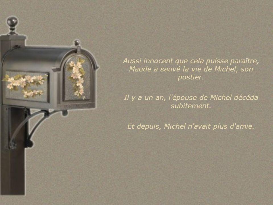Aussi innocent que cela puisse paraître, Maude a sauvé la vie de Michel, son postier.
