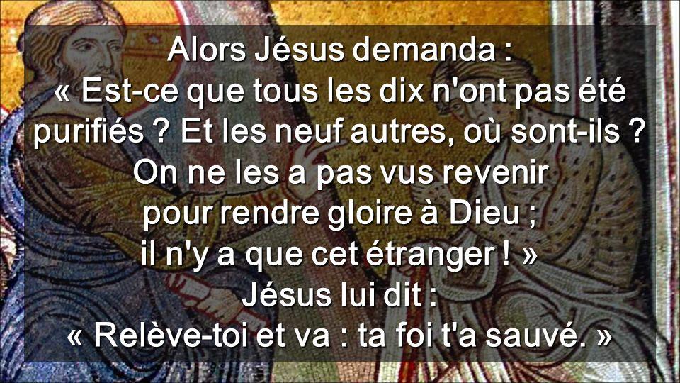 Alors Jésus demanda : « Est-ce que tous les dix n ont pas été purifiés .