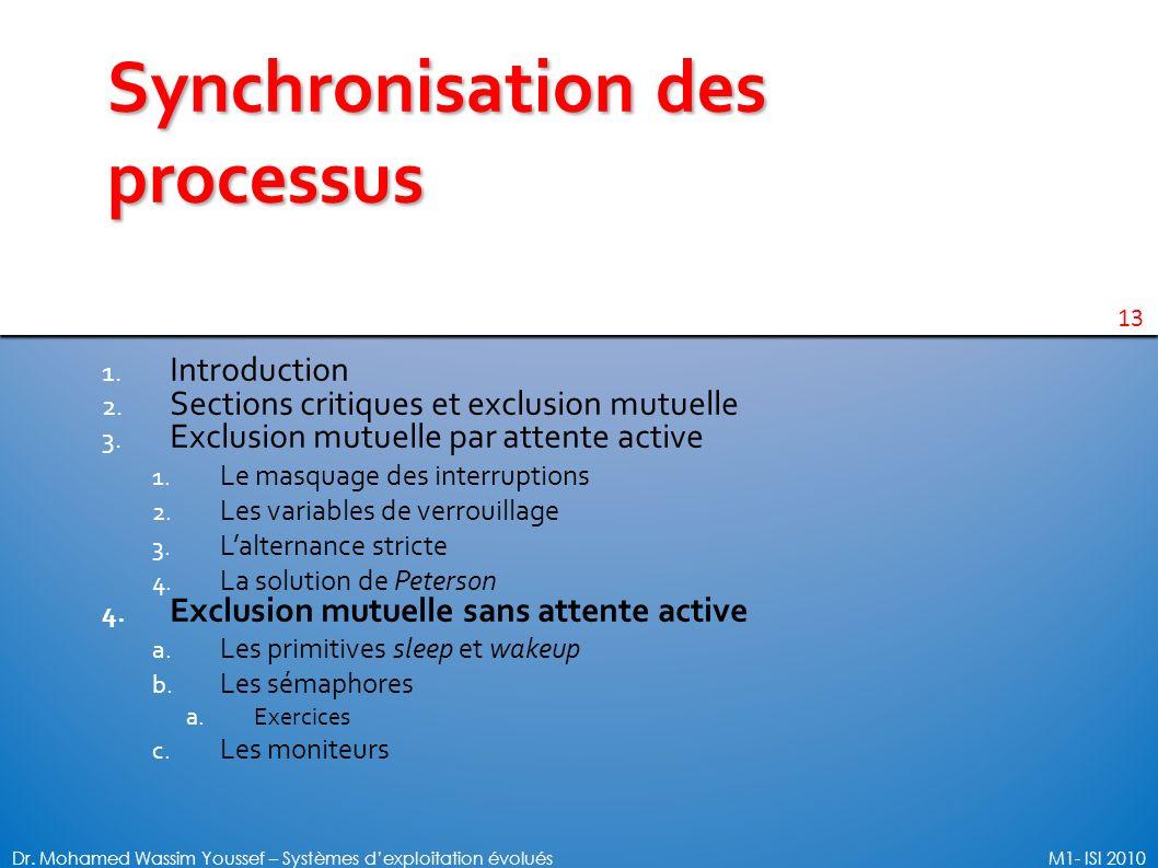 13 Dr. Mohamed Wassim Youssef – Systèmes dexploitation évoluésM1- ISI 2010 1. Introduction 2. Sections critiques et exclusion mutuelle 3. Exclusion mu