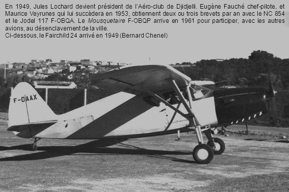 En 1949, Jules Lochard devient président de lAéro-club de Djidjelli. Eugène Fauché chef-pilote, et Maurice Veyrunes qui lui succèdera en 1953, obtienn