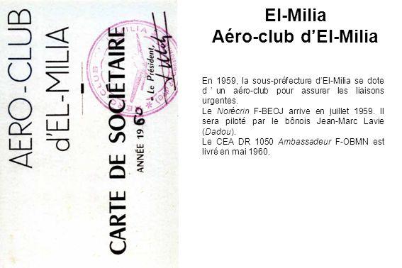 El-Milia Aéro-club dEl-Milia En 1959, la sous-préfecture dEl-Milia se dote dun aéro-club pour assurer les liaisons urgentes. Le Norécrin F-BEOJ arrive