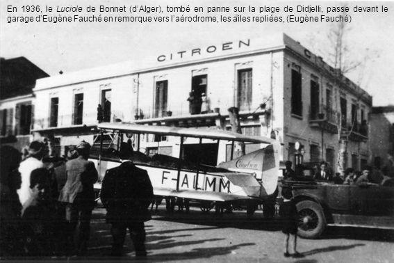 En 1936, le Luciole de Bonnet (dAlger), tombé en panne sur la plage de Didjelli, passe devant le garage dEugène Fauché en remorque vers laérodrome, le