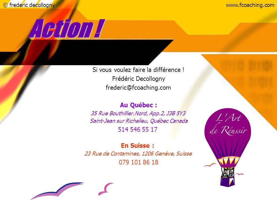 © frederic decollognywww.fcoaching.com Action ! Si vous voulez faire la différence ! Frédéric Decollogny frederic@fcoaching.com Au Québec : 35 Rue Bou