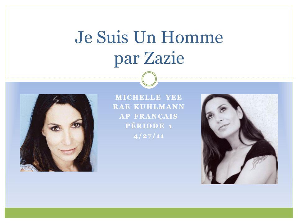 MICHELLE YEE RAE KUHLMANN AP FRANÇAIS PÉRIODE 1 4/27/11 Je Suis Un Homme par Zazie
