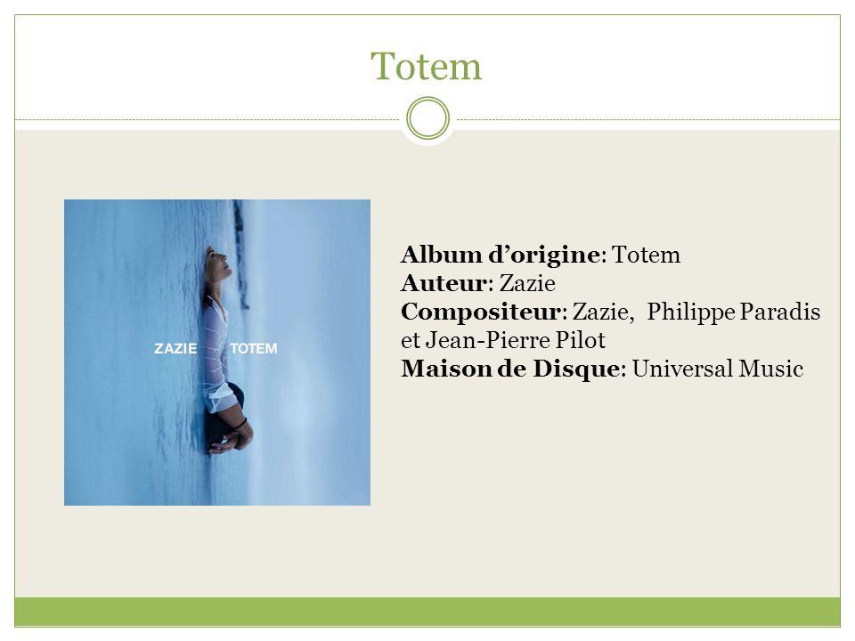 Totem Album dorigine: Totem Auteur: Zazie Compositeur: Zazie, Philippe Paradis et Jean-Pierre Pilot Maison de Disque: Universal Music