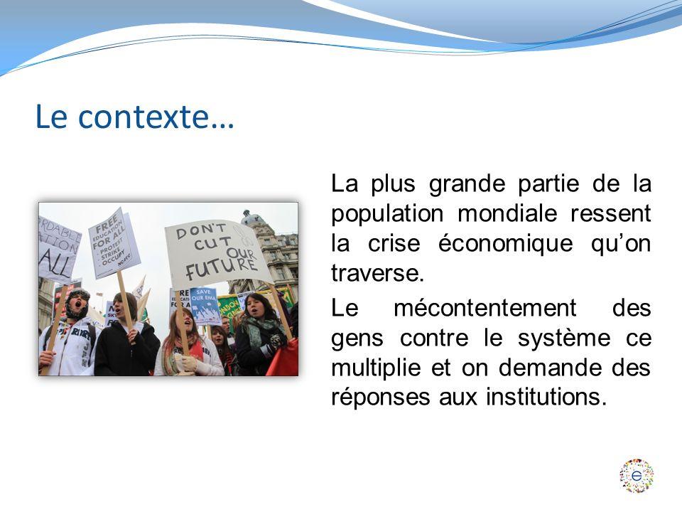 Le contexte… La plus grande partie de la population mondiale ressent la crise économique quon traverse.