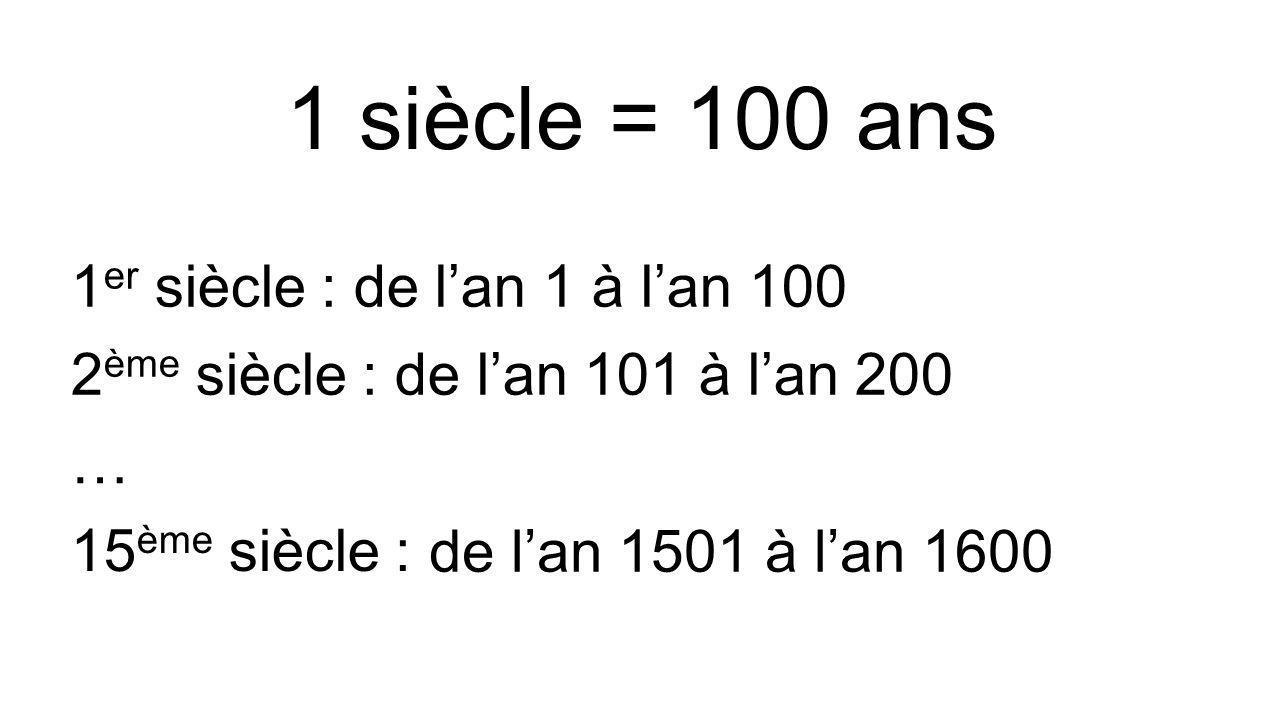 Règle : Pour savoir dans quel siècle lon est, il faut prendre le chiffre des centaines et ajouter 1.