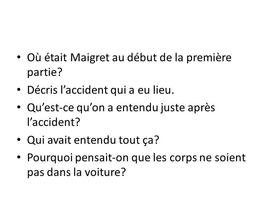 Où était Maigret au début de la première partie. Décris laccident qui a eu lieu.