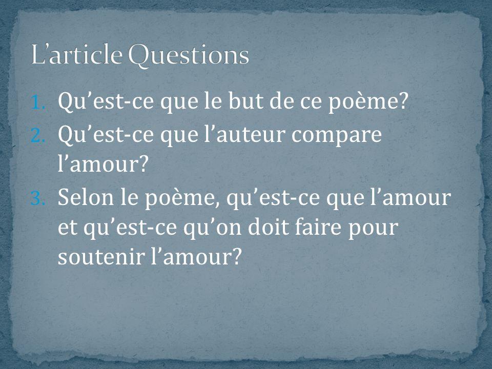 1. Quest-ce que le but de ce poème? 2. Quest-ce que lauteur compare lamour? 3. Selon le poème, quest-ce que lamour et quest-ce quon doit faire pour so