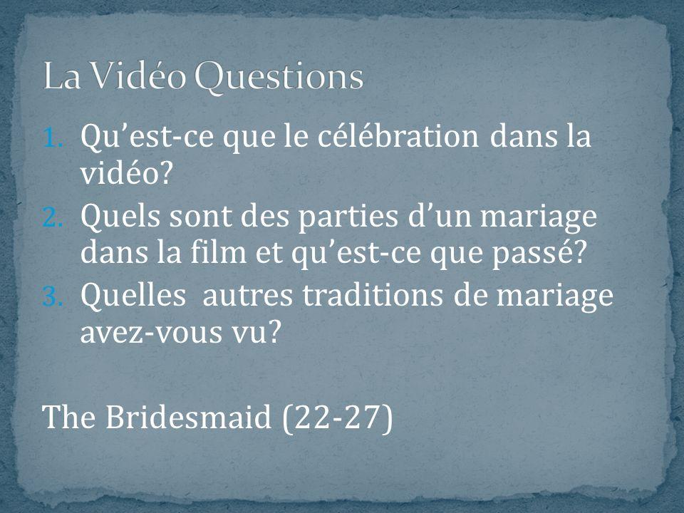 1. Quest-ce que le célébration dans la vidéo? 2. Quels sont des parties dun mariage dans la film et quest-ce que passé? 3. Quelles autres traditions d